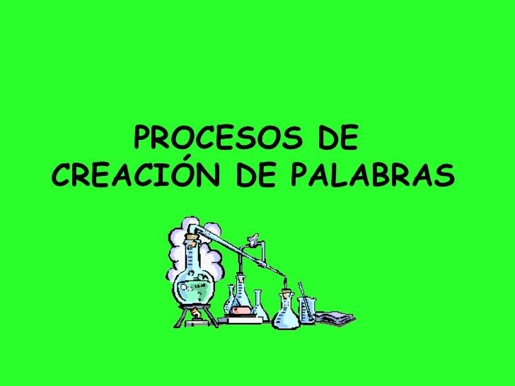 PROCESOS DE  CREACIÓN DE PALABRAS