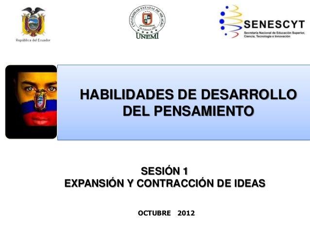 OCTUBRE 2012 HABILIDADES DE DESARROLLO DEL PENSAMIENTO SESIÓN 1 EXPANSIÓN Y CONTRACCIÓN DE IDEAS
