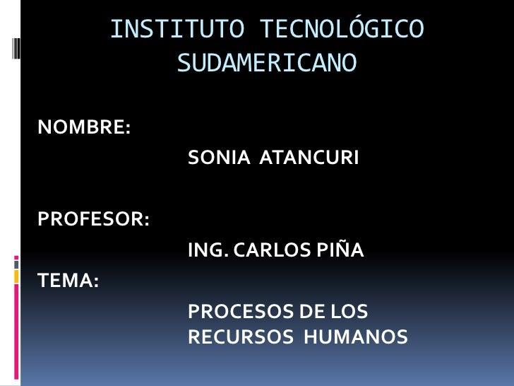 INSTITUTO TECNOLÓGICO SUDAMERICANO<br />NOMBRE:<br />SONIA  ATANCURI<br />PROFESOR:<br />ING. CARLOS PIÑA<br />TEM...