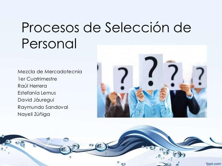 Procesos de Selección de PersonalMezcla de Mercadotecnia1er CuatrimestreRaúl HerreraEstefanía LemusDavid JáureguiRaymundo ...