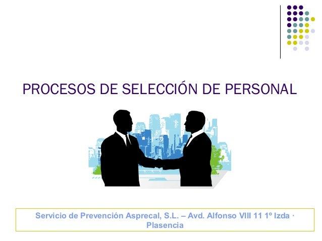 PROCESOS DE SELECCIÓN DE PERSONAL Servicio de Prevención Asprecal, S.L. – Avd. Alfonso VIII 11 1º Izda · Plasencia