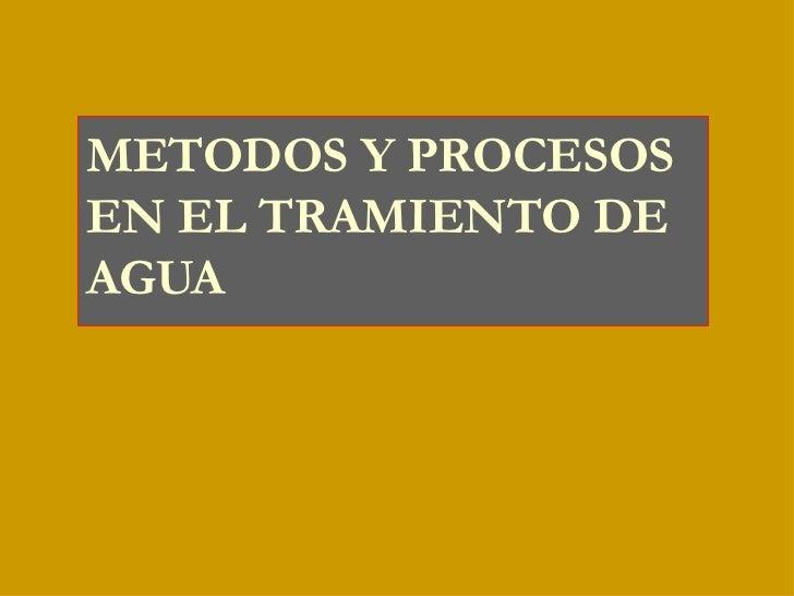 METODOS Y PROCESOSEN EL TRAMIENTO DEAGUA