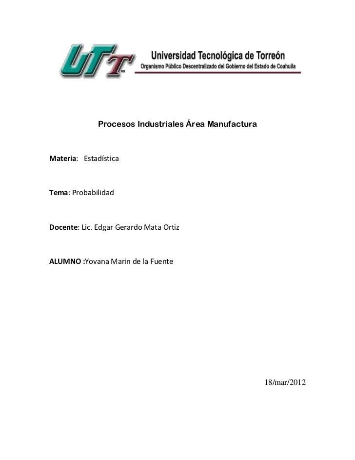 Procesos Industriales Área ManufacturaMateria: EstadísticaTema: ProbabilidadDocente: Lic. Edgar Gerardo Mata OrtizALUMNO :...