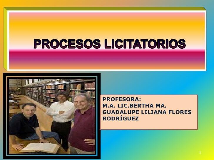PROFESORA: M.A. LIC.BERTHA MA. GUADALUPE LILIANA FLORES RODRÍGUEZ                                1