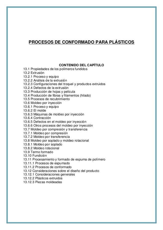 PROCESOS DE CONFORMADO PARA PLÁSTICOSCONTENIDO DEL CAPÍTULO13.1 Propiedades de los polímeros fundidos13.2 Extrusión13.2.1 ...