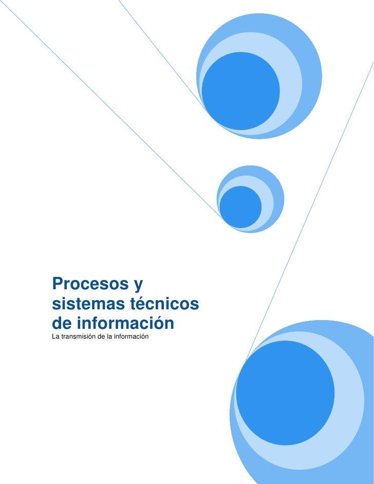 Procesos ysistemas técnicosde informaciónLa transmisión de la información