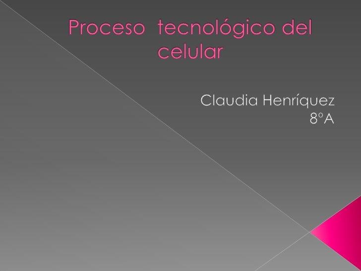 Proceso  tecnológico del celular
