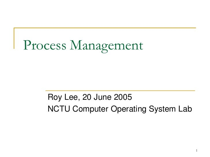 Process Management   Roy Lee, 20 June 2005   NCTU Computer Operating System Lab                                        1