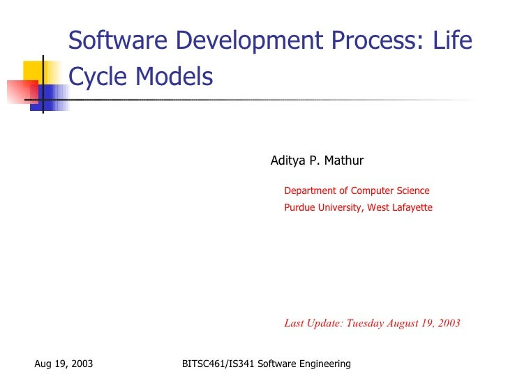 Software Development Process: Life      Cycle Models                                 Aditya P. Mathur                     ...