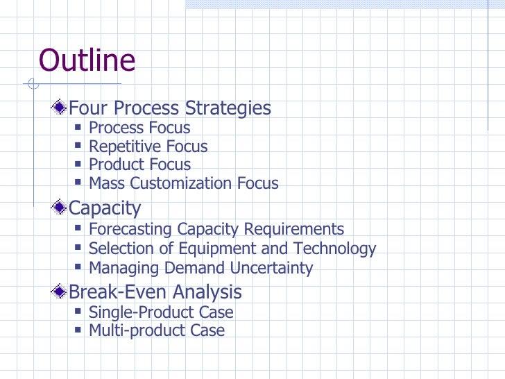 Outline <ul><li>Four Process Strategies </li></ul><ul><ul><li>Process Focus </li></ul></ul><ul><ul><li>Repetitive Focus </...