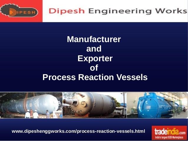 Process Reaction Vessels Exporter, Manufacturer, Dipesh Engineering Works