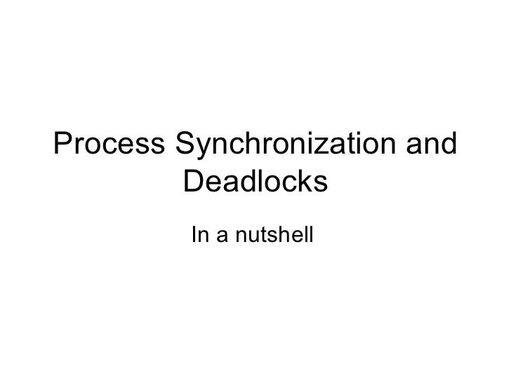 Process Synchronization and Deadlocks In a nutshell