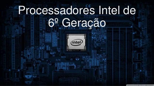 Processadores Intel de  6º Geração