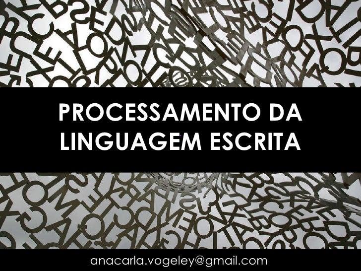 PROCESSAMENTO DA LINGUAGEM ESCRITA [email_address]