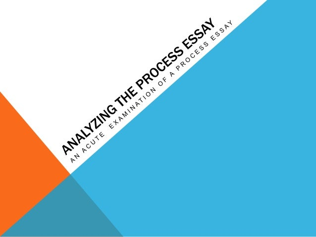 TYPES OF PROCESS ANALYSES There are two types of Process Analyses essays 1. Instructional –gives directions and help 2. In...