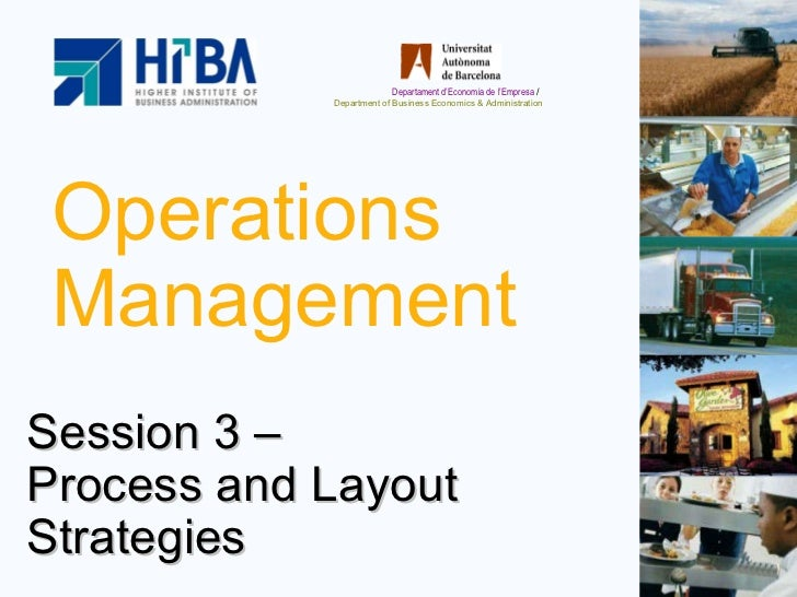 Operations Management Session 3 –  Process and Layout Strategies