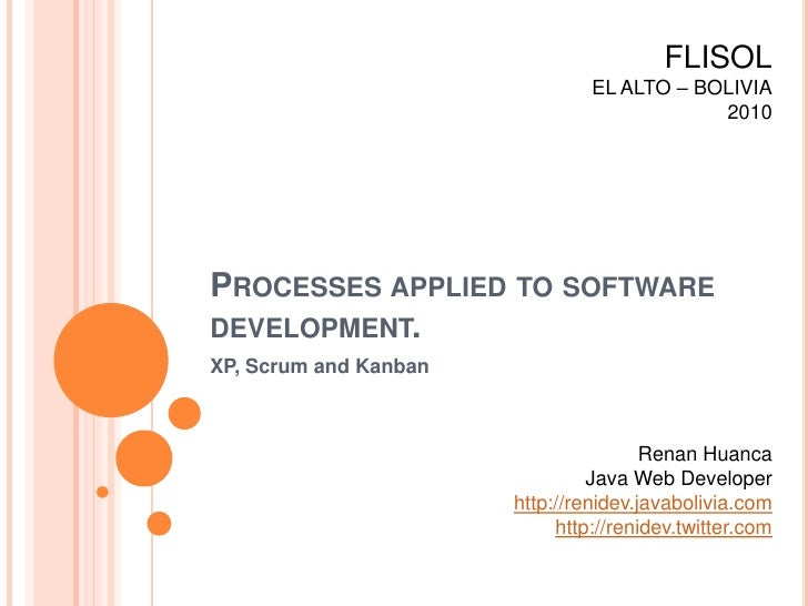 FLISOL<br />EL ALTO – BOLIVIA<br />2010<br />Processes applied to software development.<br />XP, Scrum and Kanban<br />Ren...