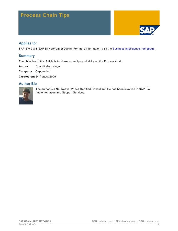 Process Chain TipsApplies to:SAP BW 3.x & SAP BI NetWeaver 2004s. For more information, visit the Business Intelligence ho...