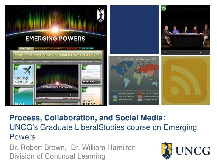 Process, Collaboration, and Social Media: UNCG's Graduate LiberalStudies course on Emerging Powers<br />Dr. Robert Brown, ...