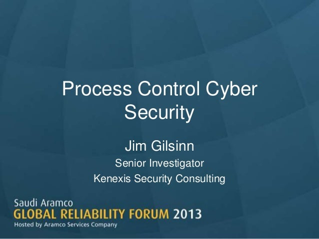 Process Control Cyber Security Jim Gilsinn Senior Investigator Kenexis Security Consulting