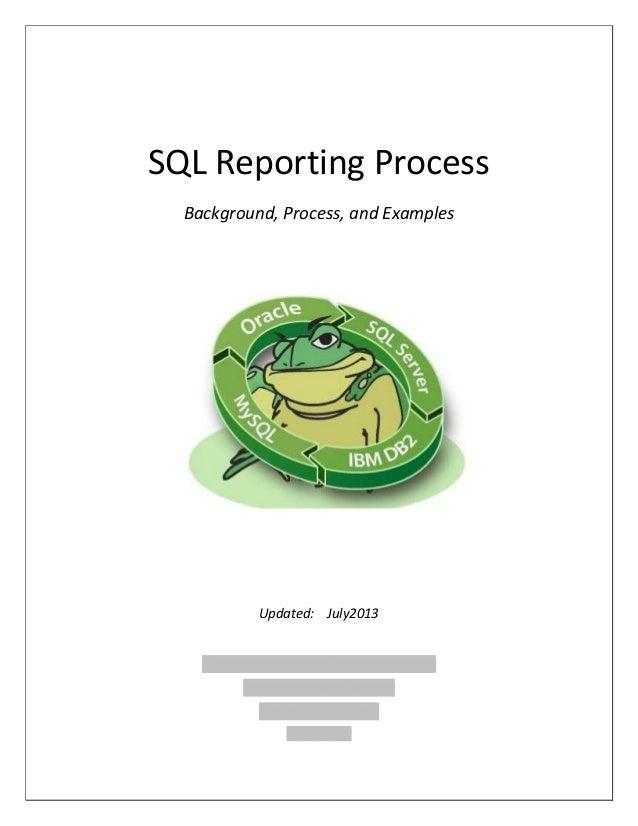 SQL Reporting Process Background, Process, and Examples Updated: July2013 xxxxxxxxxxxxxxxxxxxxxxxxxxxxxxxxxxxxx xxxxxxxxxx...