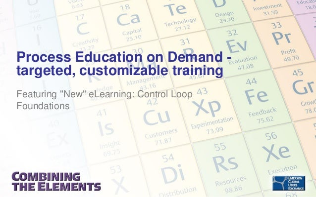"Process Education on Demand targeted, customizable training Featuring ""New"" eLearning: Control Loop Foundations"