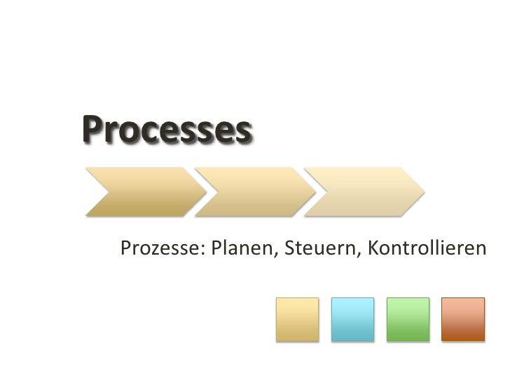 Processes<br />Prozesse: Planen, Steuern, Kontrollieren<br />