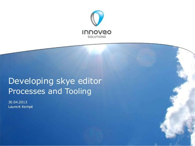 © INNOVEO SOLUTIONS AG /Developing skye editorProcesses and Tooling30.04.2013Laurent Kempé