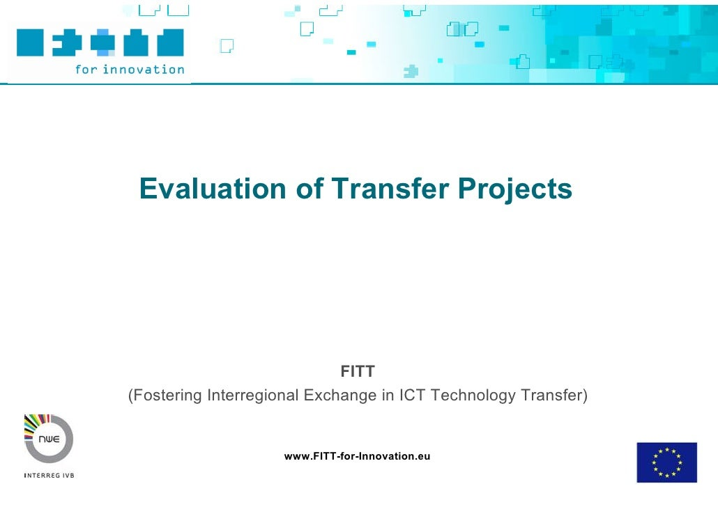 Evaluation of Transfer Projects                                  FITT (Fostering Interregional Exchange in ICT Technology ...