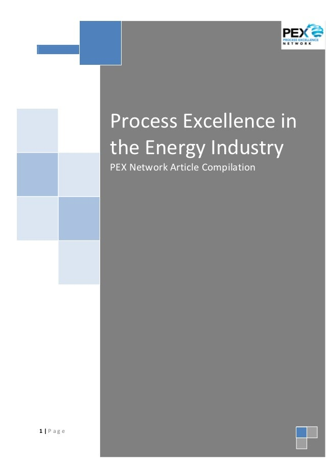 Process Excellence in the Energy Industry: PEX Network Article Compilation         Process Excellence in         the Energ...
