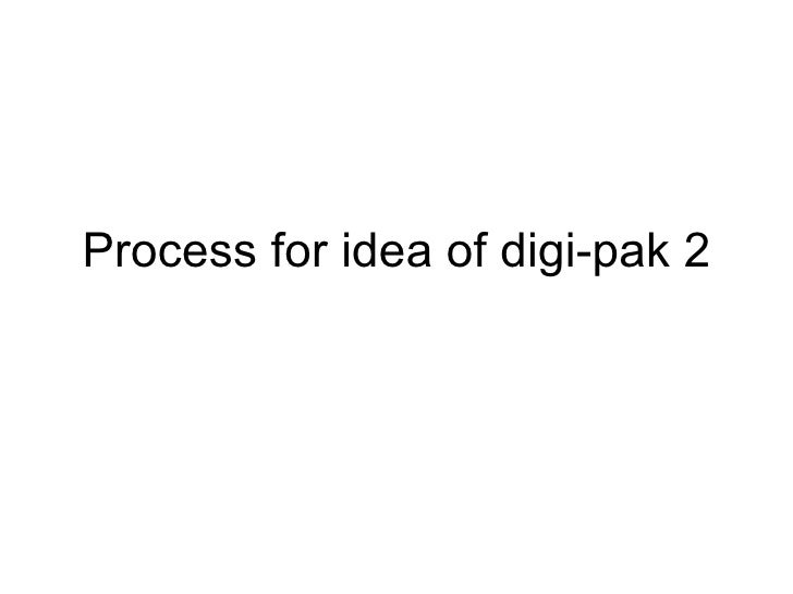 Process for idea of digi pak 2