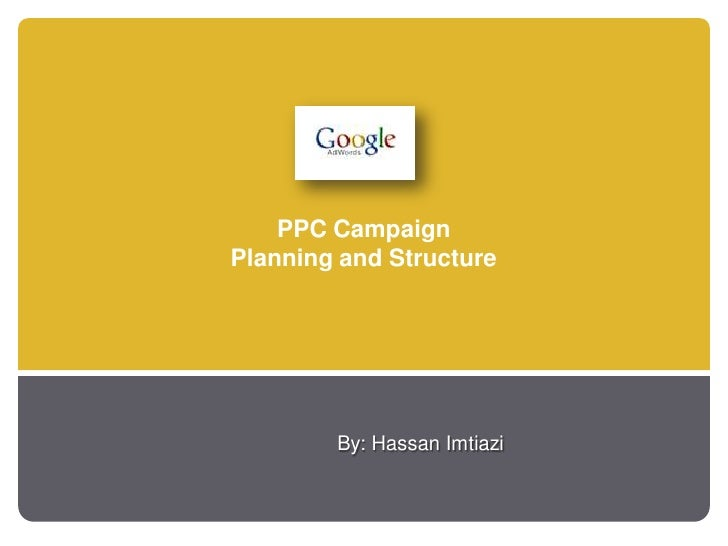 PPC Campaign Planning and Structure             By: Hassan Imtiazi