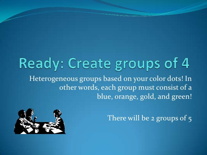 Ready: Create groups of 4<br />Heterogeneous groups based on your color dots! In other words, each group must consist of a...