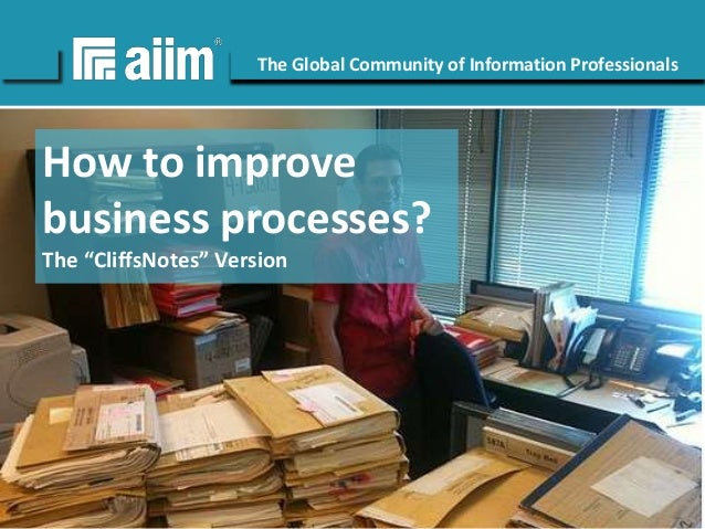 Copyright © AIIM | All rights reserved. #AIIM The Global Community of Information Professionals aiim.org How to improve bu...
