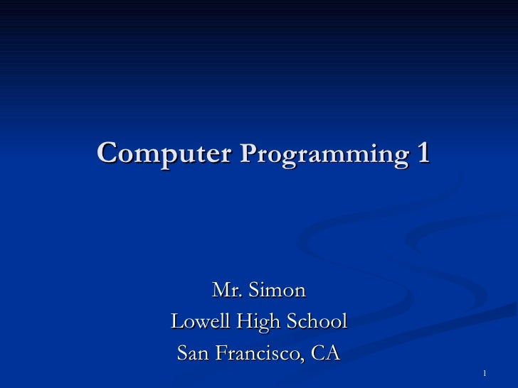 Computer  Programming  1 Mr. Simon Lowell High School San Francisco, CA