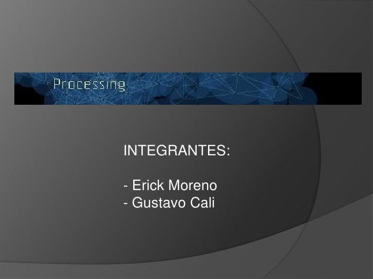 INTEGRANTES:<br /><ul><li> Erick Moreno