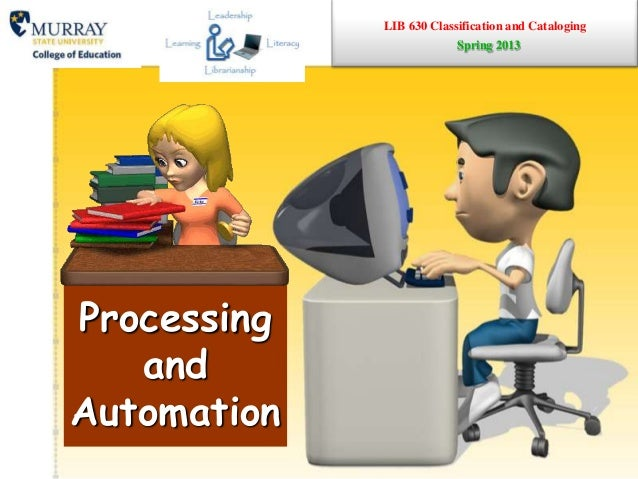 LIB 630 Classification and CatalogingProcessingandAutomationSpring 2013