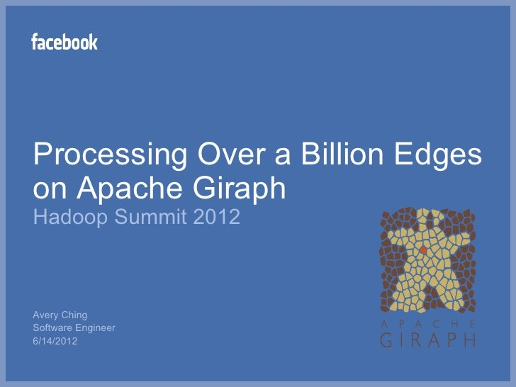 Processing Over a Billion Edgeson Apache GiraphHadoop Summit 2012Avery ChingSoftware Engineer6/14/2012