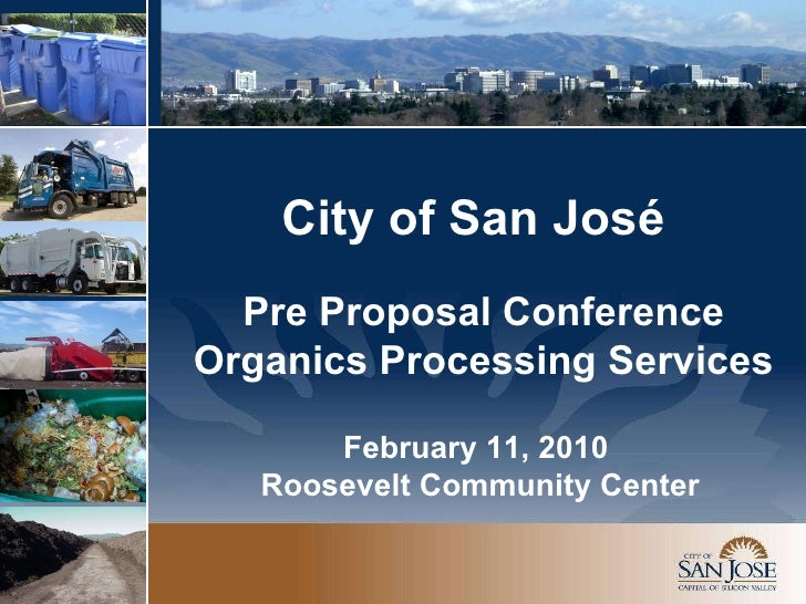 Pre Proposal Conference Organics Processing Services City of San José February 11, 2010  Roosevelt Community Center