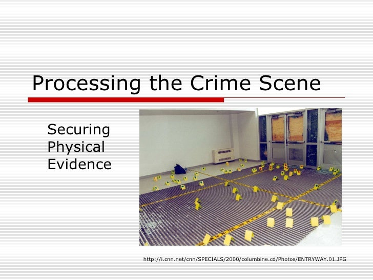Processing the Crime Scene Securing Physical Evidence            http://i.cnn.net/cnn/SPECIALS/2000/columbine.cd/Photos/EN...