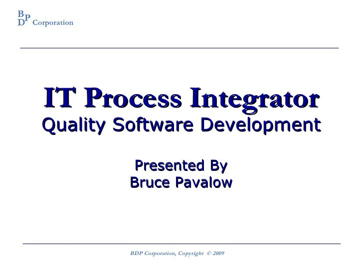 IT Process Integrator Quality Software Development Presented By Bruce Pavalow