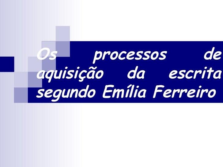 Os processos de aquisição da escrita segundo Emília Ferreiro