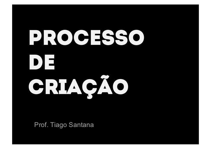 ProcessodeCriaçãoProf. Tiago Santana