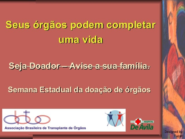 Designed by Tuca® ________________________________________________Seja Doador – Avise a sua família.Seja Doador – Avise a ...
