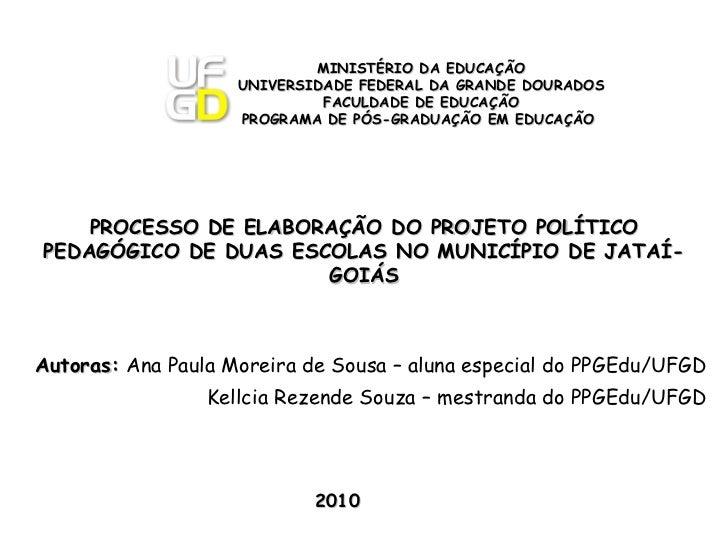 PROCESSO DE ELABORAÇÃO DO PROJETO POLÍTICO PEDAGÓGICO DE DUAS ESCOLAS NO MUNICÍPIO DE JATAÍ-GOIÁS Autoras:  Ana Paula More...