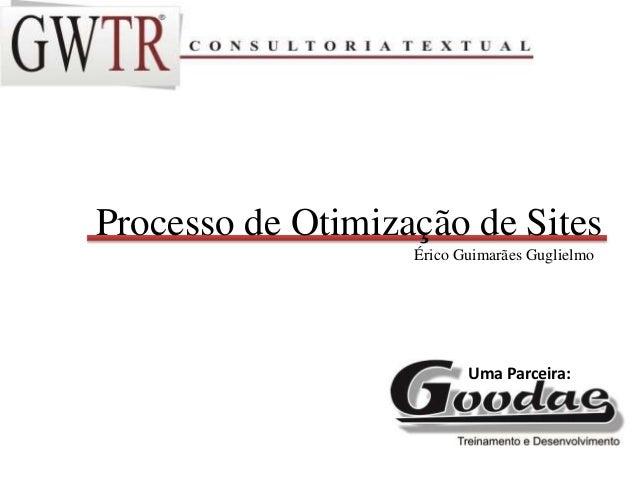 Processo de Otimização de Sites Érico Guimarães Guglielmo Uma Parceira: