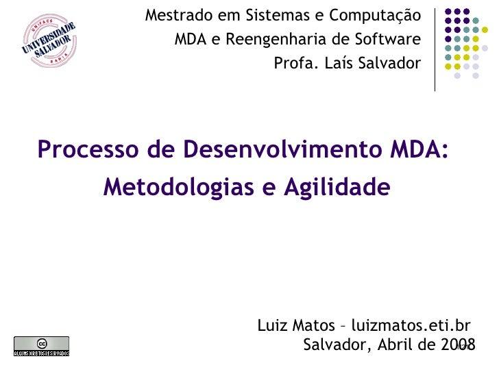Processo de Desenvolvimento MDA:  Metodologias e Agilidade Mestrado em Sistemas e Computação MDA e Reengenharia de Softwar...