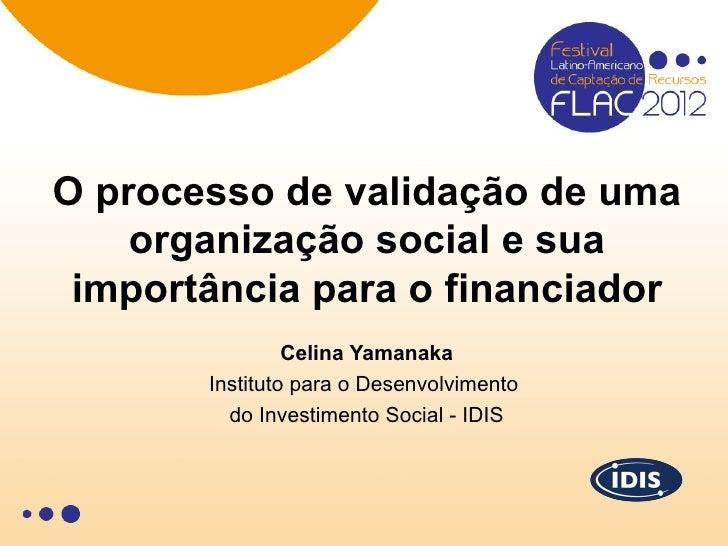 O processo de validação de uma    organização social e sua importância para o financiador                Celina Yamanaka  ...