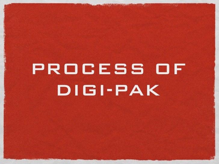 PROCESS OF  DIGI-PAK