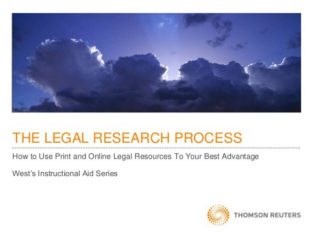THE LEGAL RESEARCH PROCESS How to Use Print and Online Legal Resources To Your Best Advantage West's Instructional Aid Ser...